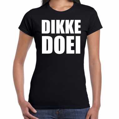 Dikke doei fun tekst t-shirt / kleding zwart voor damescarnavalskleding