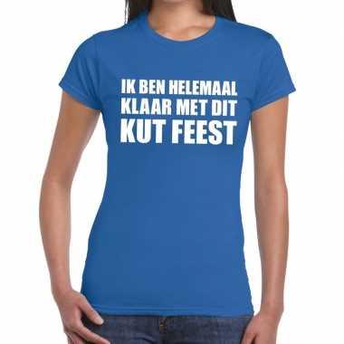 Ik ben helemaal klaar met dit kutfeest dames t-shirt blauwcarnavalskl