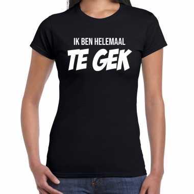 Ik ben helemaal te gek fun tekst t-shirt / kleding zwart voor damescarnavalskleding