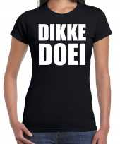 Dikke doei fun tekst t-shirt kleding zwart voor dames carnavalskleding